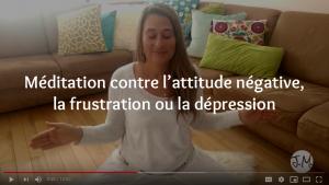Méditation contre l'attitude négative, la frustration ou la dépression